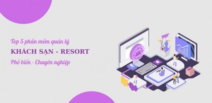 Top 5 phần mềm quản lý khách sạn – resort phổ biến nhất
